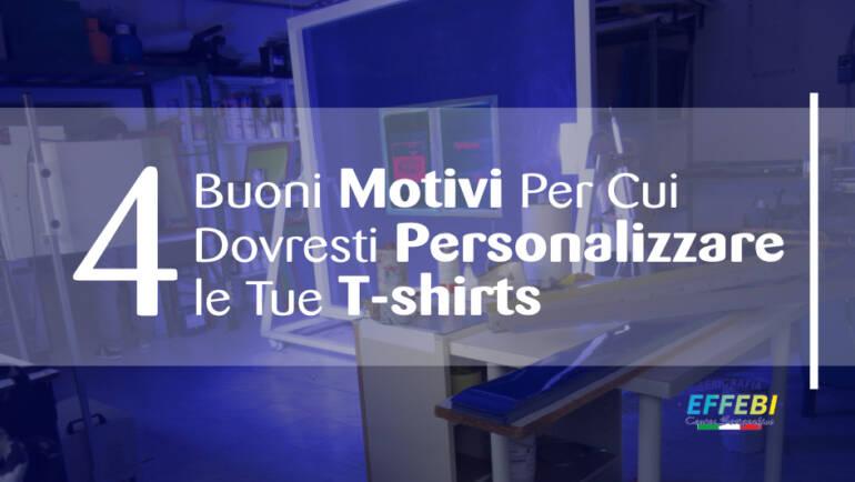 T-Shirt Personalizzate: 4 buoni motivi per cui dovresti personalizzare le tue maglie